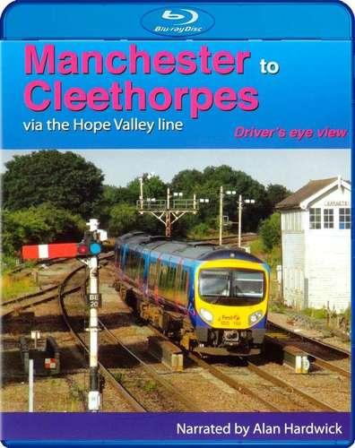 Manchester to Cleethorpes Via The Hope Valley Line - Drivers Eye View - Blu-ray