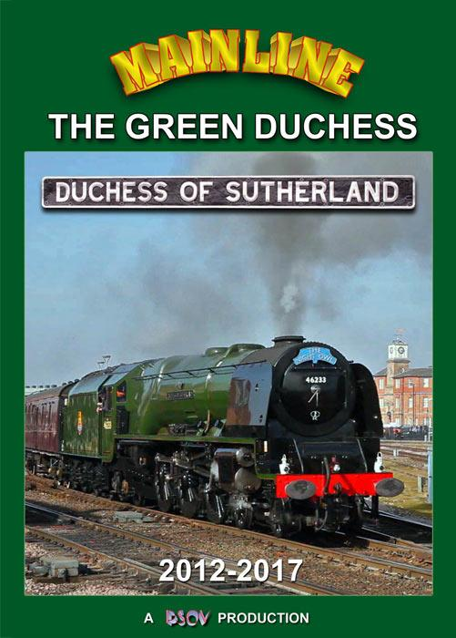 Mainline - The Green Duchess: Duchess of Sutherland 2012 - 2017