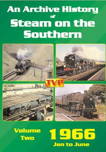 An Archive History of Steam on the Southern Volume 2 - 1966