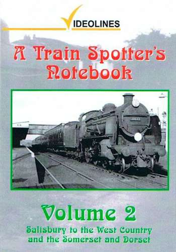 A Train Spotters Notebook - Volume 2 - Salisbury to the West Country and the Somerset and Dorset