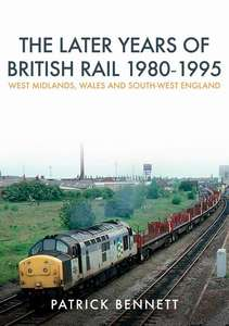 The Later Years of British Rail 1980-1995 - Book