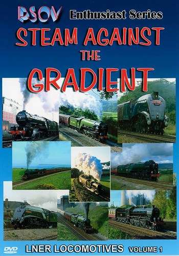 Steam Against The Gradient: LNER Locomotives Volume 1