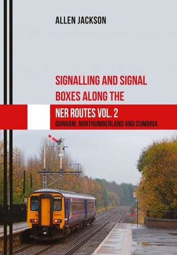 Signalling and Signal Boxes along the NER Routes Vol. 2 - Book