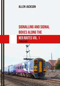 Signalling And Signal Boxes Along The NER Routes Vol. 1: Yorkshire - Book