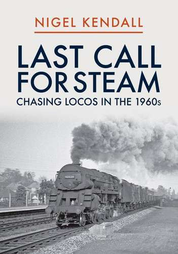 Last Call for Steam: Chasing Locos in the 1960s