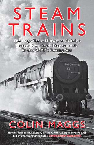 Steam Trains: The Magnificent History of Britain's Locomotives