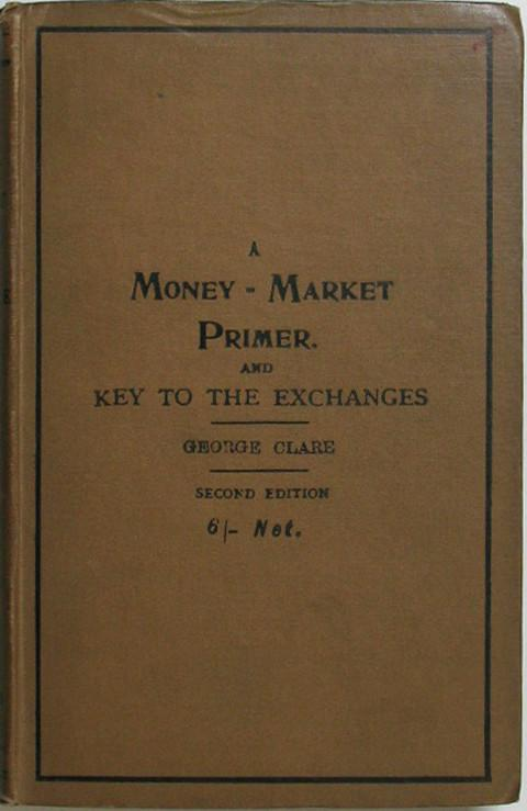 A Money-Market Primer, and Key to the Exchanges, with Diagrams.