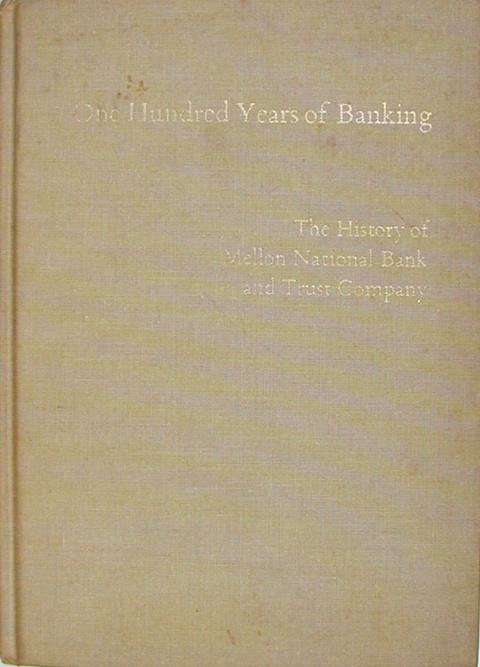 One Hundred Years of Banking: The History of Mellon National Bank and Trust Company