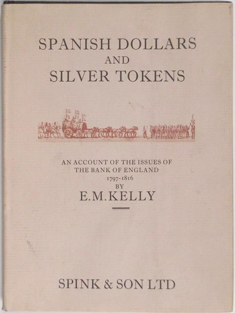 Spanish Dollars and Silver Tokens. An account of the Issues of the Bank of England 1797-1816.