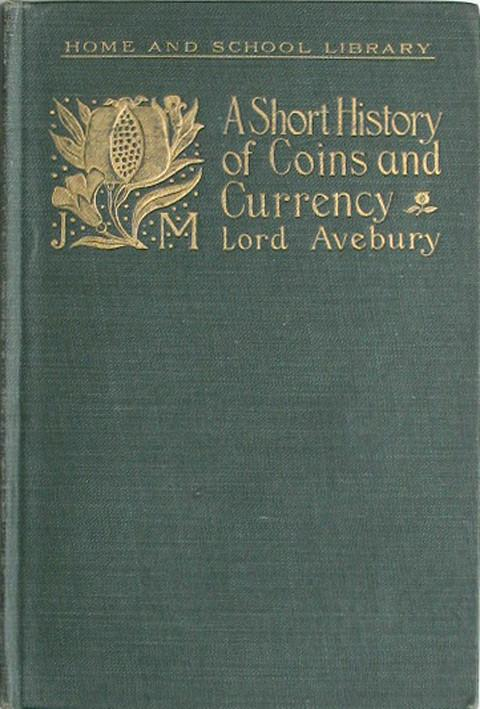 A Short History of Coins and Currency.