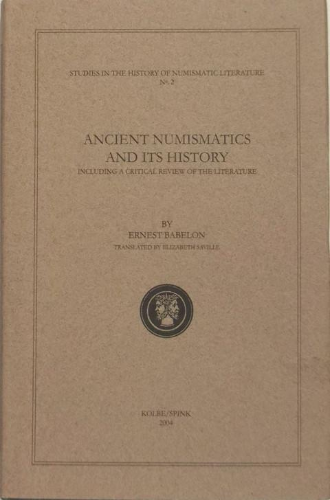 Ancient Numismatics And Its History: Including A Critical Review of the Literature.