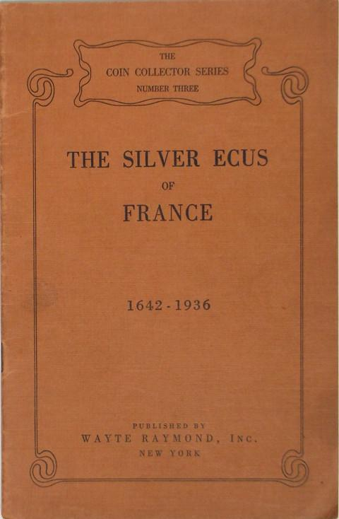 The Silver Ecus of France 1642-1936 from Louis XIII to the Third Republic, 1642 - 1936.