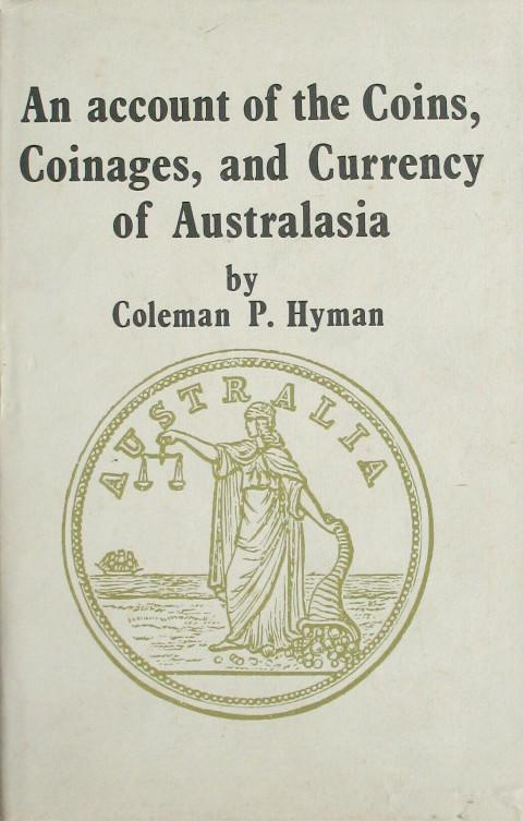 An Account of the Coins, Coinages and Currency of Australasia.