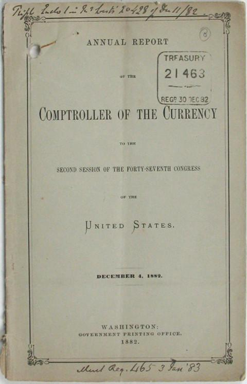Annual Report of the Comptroller of the Currency to the Second Session of the Forty-seventh Congress of the UNITED STATES.  December 4, 1882.