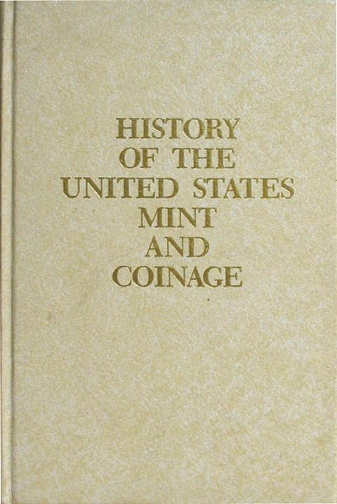 Illustrated History of the United States Mint and American Coinage.
