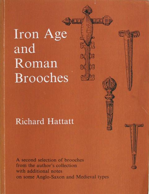 Iron Age and Roman Brooches. A Second Selection of Brooches from the  Author's Collection with additional notes on some Anglo-Saxon and  Medieval types.