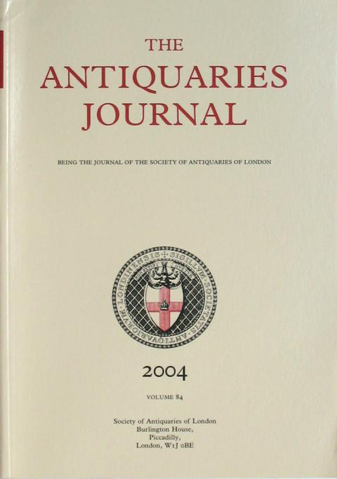 The Antiquaries Journal.  2004  Vol. 84