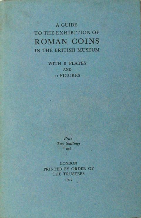 A Guide to the Exhibition of Roman Coins in the British Museum.