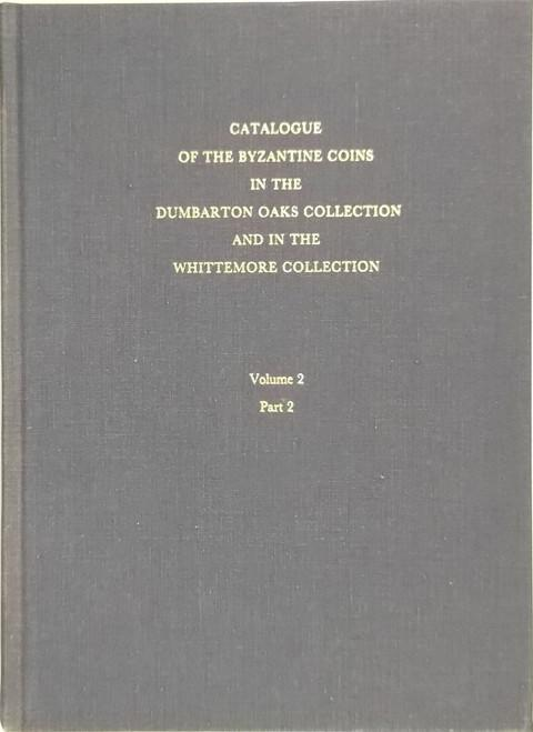 Catalogue of the Byzantine Coins in the Dumbarton Oaks Collection and the Whittemore Collection. Vol. 2. Phocas to Theodosius III (602-717).