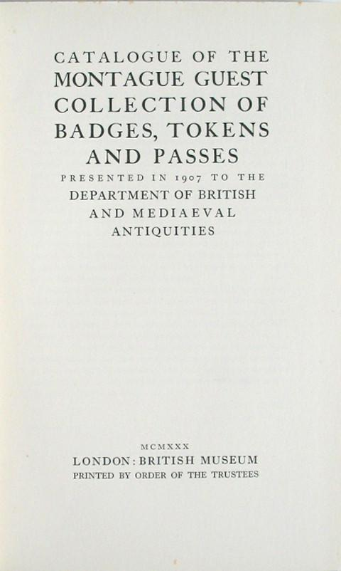 Catalogue of the Montague Guest Collection of Badges Tokens and Passes.