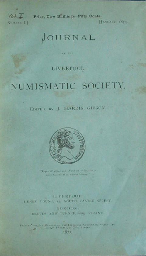 Journal of the Liverpool Numismatic Society Volume 1, Numbers 1, 2, 3.  January, July, 1873, May 1874.