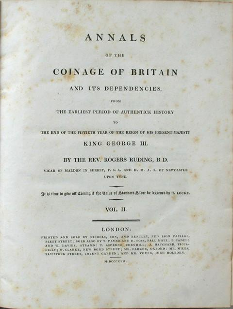 Annals of the Coinage of Britain and its Dependencies from the Earliest Period of Authentick History to the End of the fiftieth Year of the Reign of His Present Majesty King George III.Volume II only.