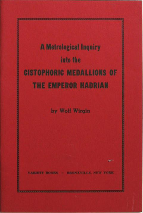 A Metrological Inquiry into the Cistophoric Medallions of the Emperor Hadrian.