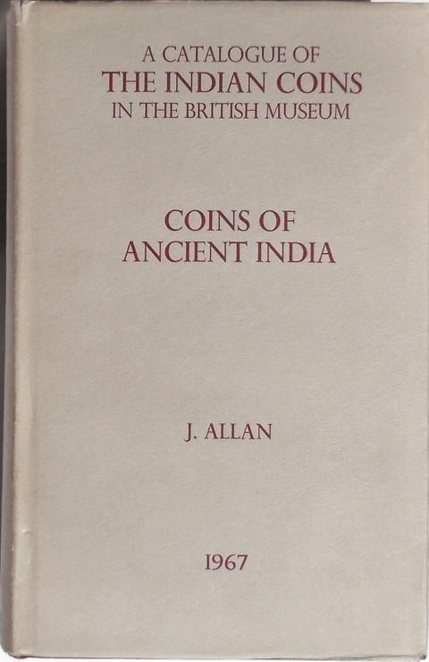 A Catalogue of the Indian Coins in the British Museum.  Coins of Ancient India.
