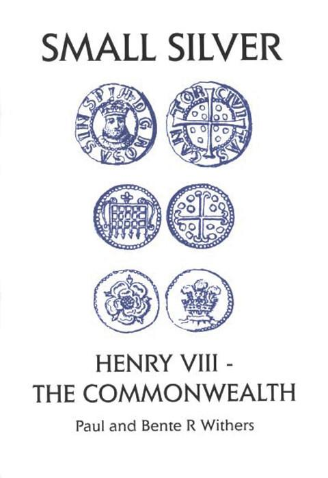The Small Silver: Henry VIII - The Commonwealth.  (Small Change 5)