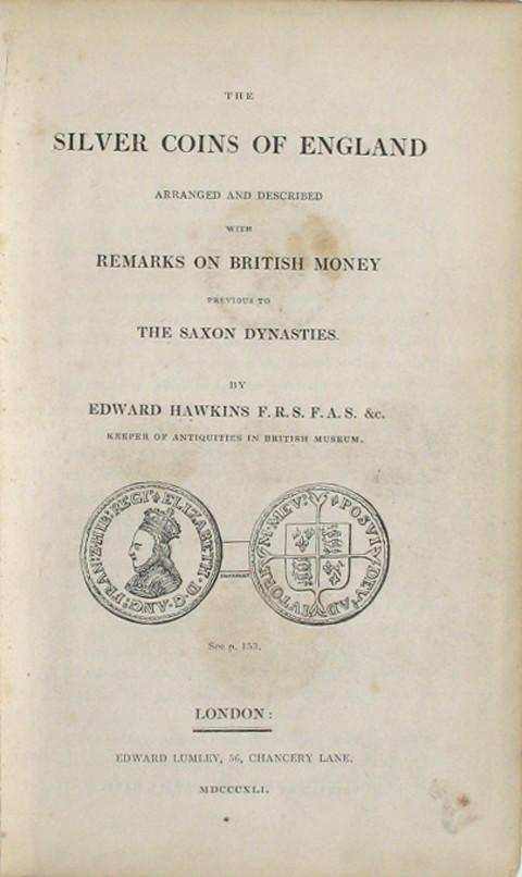 The Silver Coins of England, arranged and described; with remarks on British Money, previous to the Saxon Dynasties.