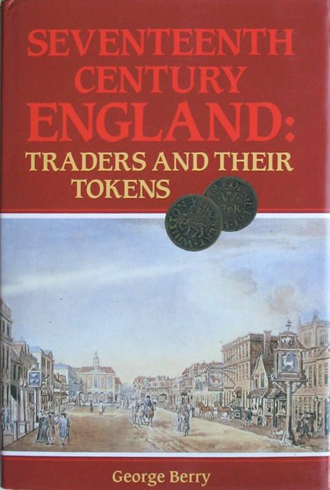 Seventeenth Century England: Traders and their Tokens.