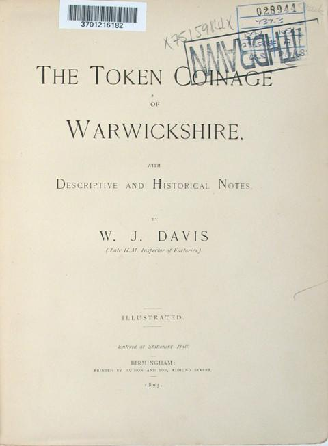 The Token Coinage of Warwickshire with Descriptive and Historical Notes.