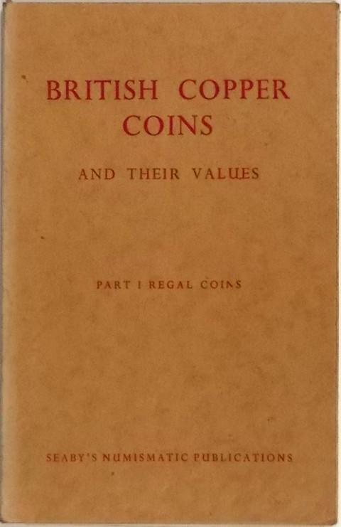 British Copper Coins and their Values.  Part I - Regal Coins.