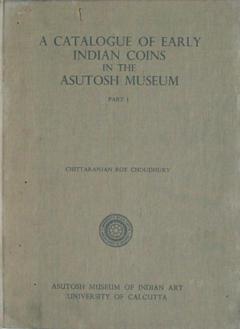 A Catalogue of Early Indian Coins in the Asutosh Museum Part 1.