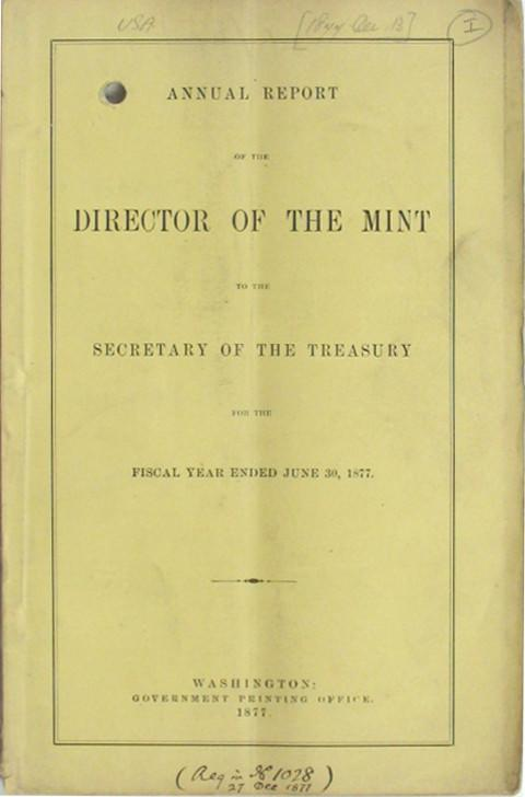 Annual Report of the Director of the Mint to the Secretary of the Treasury for the Fiscal Year ended June 30, 1877.