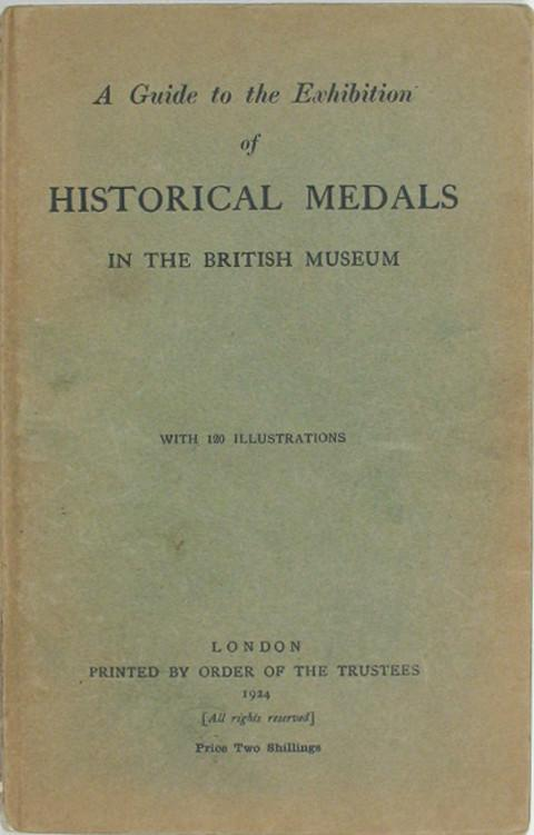 A Guide to the Exhibition of Historical Medals in the British Museum
