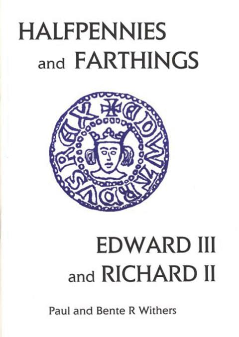 The Halfpennies and Farthings of Edward III and Richard II.  (Small Change 2)