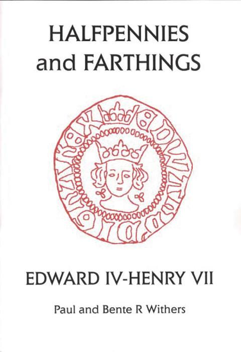 The Halfpennies and Farthings of Edward IV - Henry VII.  (Small Change 4)