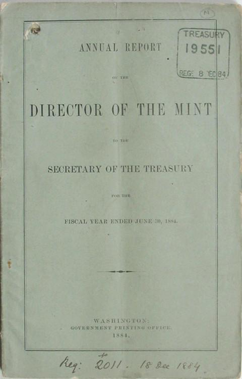 Annual Report of the Director of the Mint to the Secretary of the Treasury for the Fiscal Year ended June 30, 1884.