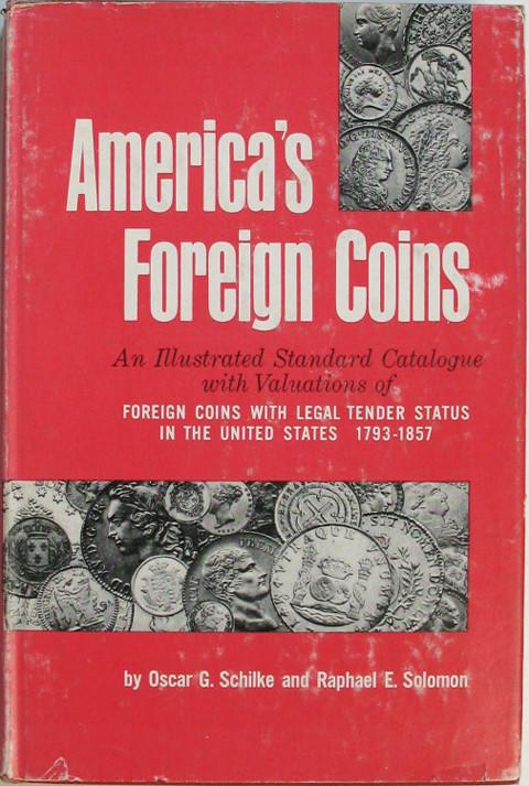 America's Foreign Coins.An Illustr. Standard Catalogue with Valuations  of Foreign Coins with Legal Tender Status in the US
