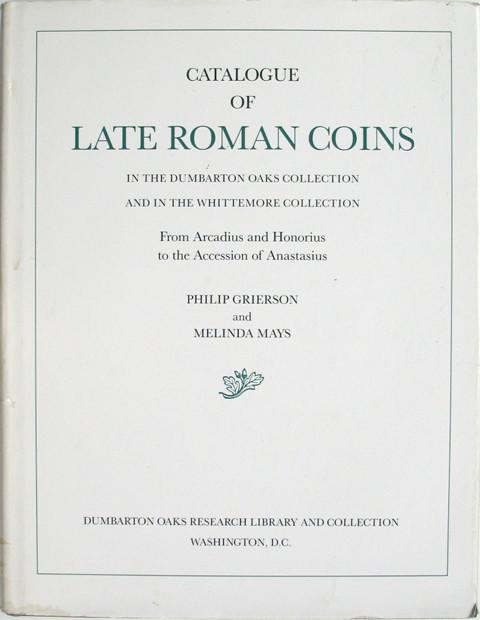Catalogue of Late Roman Coins in the Dumbarton Oaks Collection and in the Whittemore Collection.