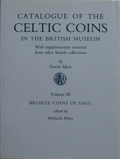 Catalogue of the Celtic Coins in the British Museum  Vol. III.  Bronze Coins of Gaul, with supplementary material from other British Collections.