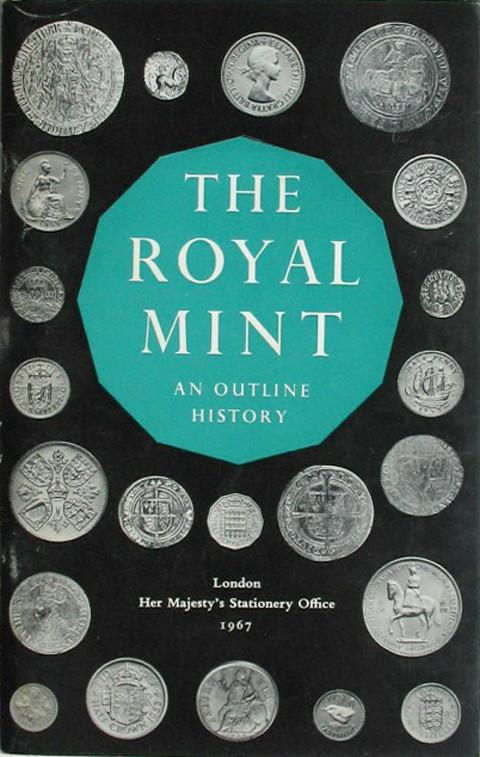 The Royal Mint. An Outline History.
