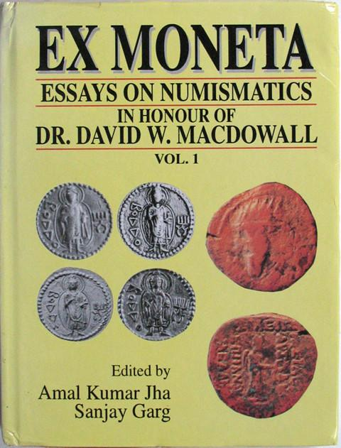 Ex Moneta 2 Vols. -Essays on Numismatics, History and Archaeology in Honour of Dr. David W. Macdowall . 2 volumes.