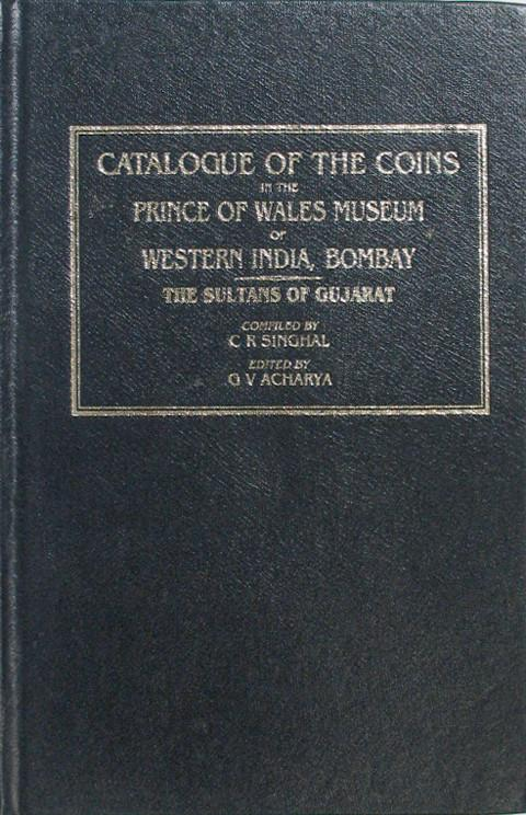 Catalogue of the Coins in the Prince of Wales Museum of Western India, Bombay. The Sultans of Gujarat.