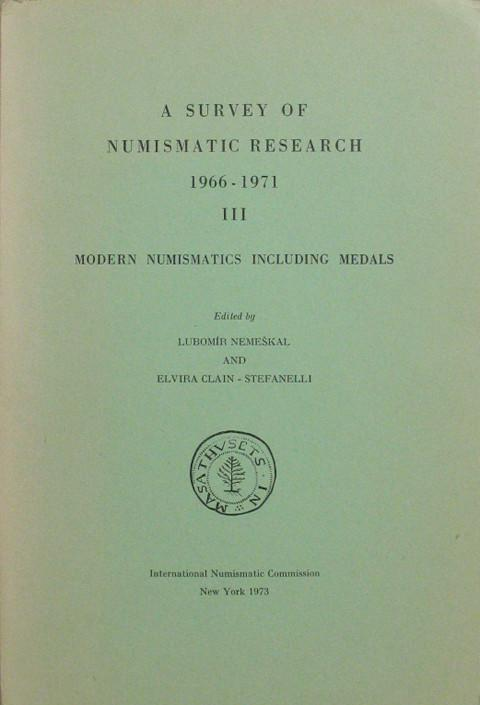 A Survey of Numismatic Research, 1966 - 1971, Vol. III. Modern Numismatics including Medals.