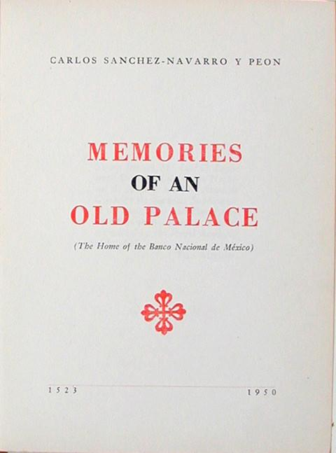 Memories of an Old Palace (The Home of the Banco Nacional de Mexico) 1523 - 1950