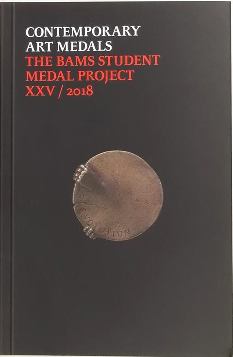 Contemporary Art Medals. The BAMS Student Medal Project XXV/2018.