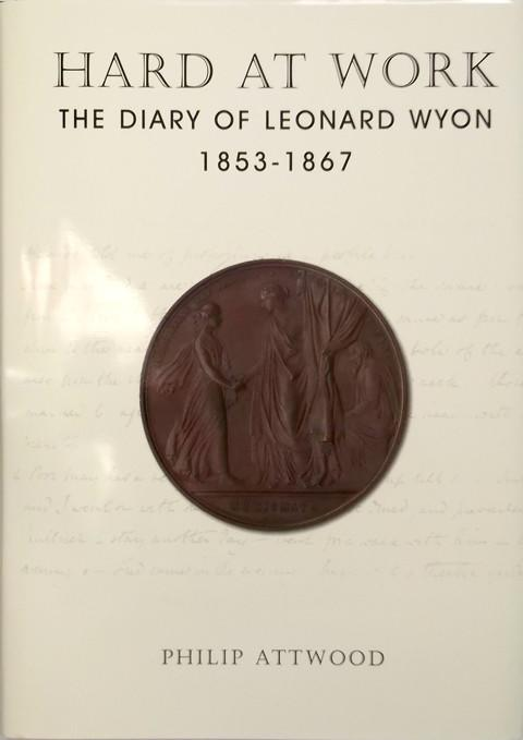 Hard at Work. The diary of Leonard Wyon 1853-1867.
