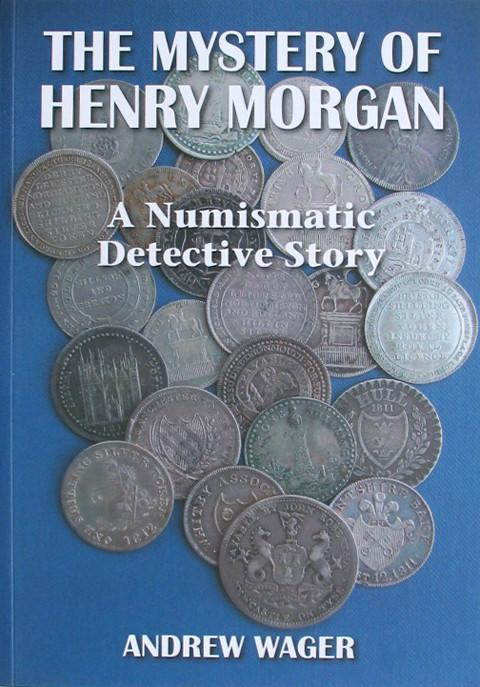 The Mystery of Henry Morgan. A Numismatic Detective Story.